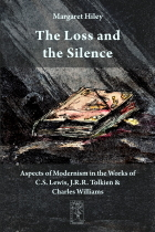 The Loss and the Silence: Aspects of Modernism in the Works of C.S. Lewis, J.R.R. Tolkien & Charles Williams